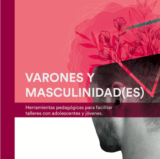 Varones y masculinidad(es). Herramientas pedagógicas para facilitar talleres con adolescentes y jóvenes.