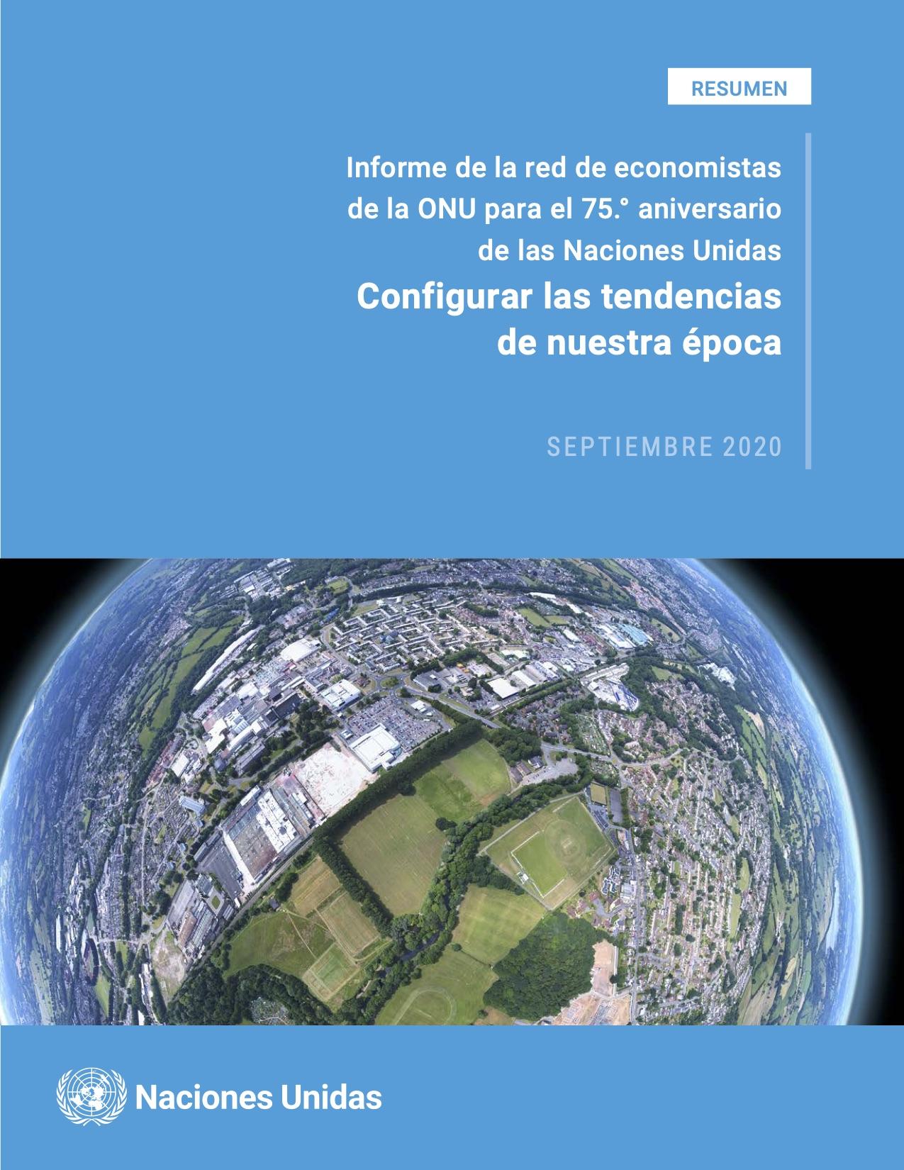 """Resumen ejecutivo - Informe de la red de economistas de la ONU para el 75° aniversario de las Naciones Unidas; """"Configurar las tendencias de nuestra época"""""""