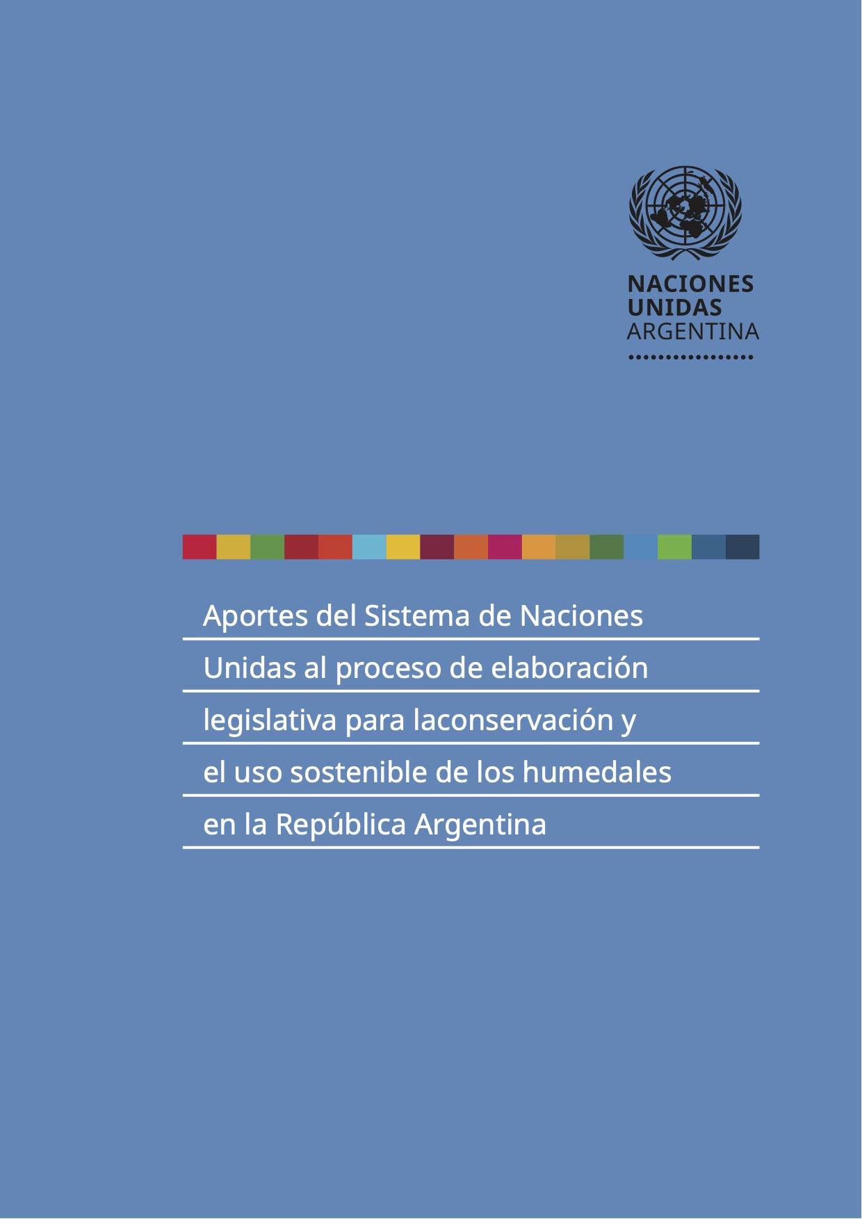 Aportes del Sistema de Naciones Unidas al proceso de elaboración legislativa para la conservación y el uso sostenible de los humedales en la República Argentina